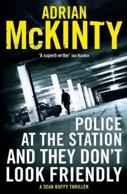 Book review: Police At The Station And They Don't Look Friendly by Adrian McKinty