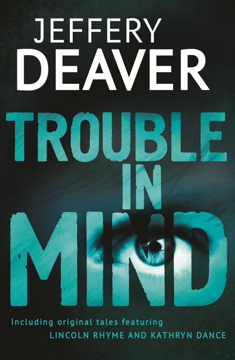 Book Review Jeffery Deaver S Trouble In Mind