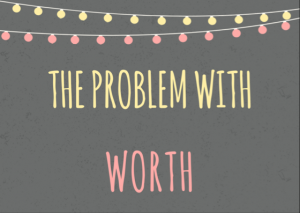 the problem with worth